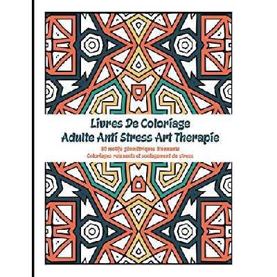 Livres De Coloriage Adulte Anti Stress Art Therapie: Livre de coloriage pour adultes pour la réduction du stress   Géométriques livre de coloriage ... la relaxation livres de coloriage Anti-stress